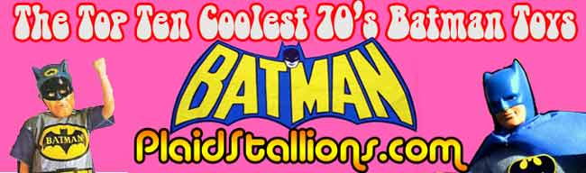 top ten cooolest 70s Batman toys